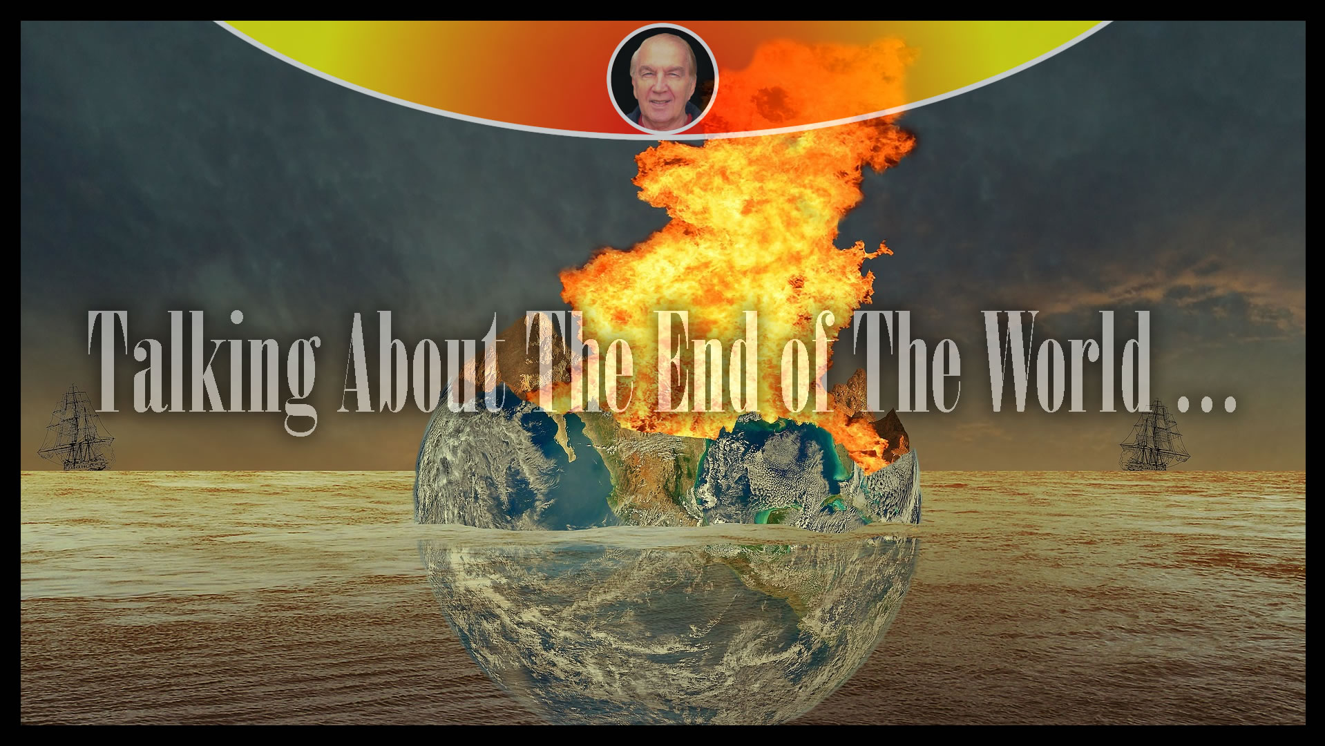 Talking About The End of The World ...